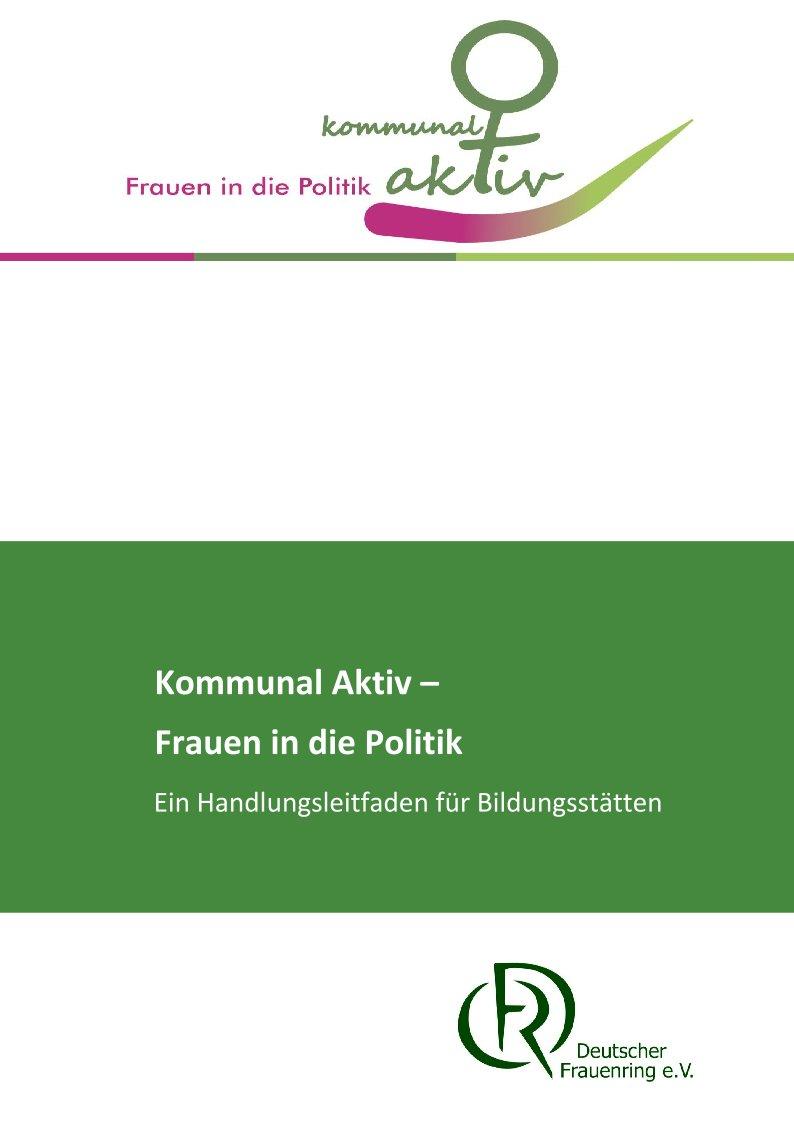 Broschüre Kommunal Aktiv - Frauen in die Politik. Ein Handlungsleitfaden für Bildungsstätten.